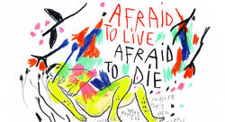 afraid to live afraid to die - /// RANAFARBA-plasticien